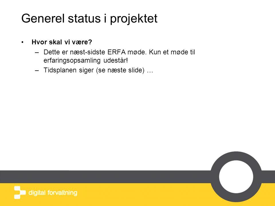 Generel status i projektet •Hvor skal vi være.–Dette er næst-sidste ERFA møde.