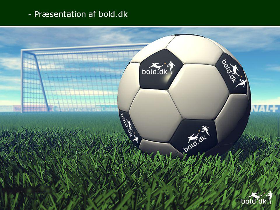 www.bold.dk – Danmarks første og største rene fodboldavis på nettet www.bold.dk blev i efteråret 1999 Danmarks første net baserede fodboldavis, og i dag er www.bold.dk Danmarks største medie, som kun handler om fodbold.