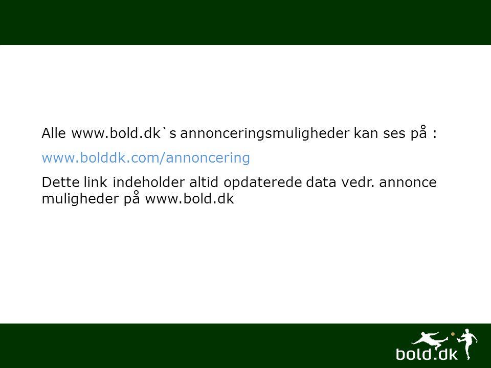 Alle www.bold.dk`s annonceringsmuligheder kan ses på : www.bolddk.com/annoncering Dette link indeholder altid opdaterede data vedr.