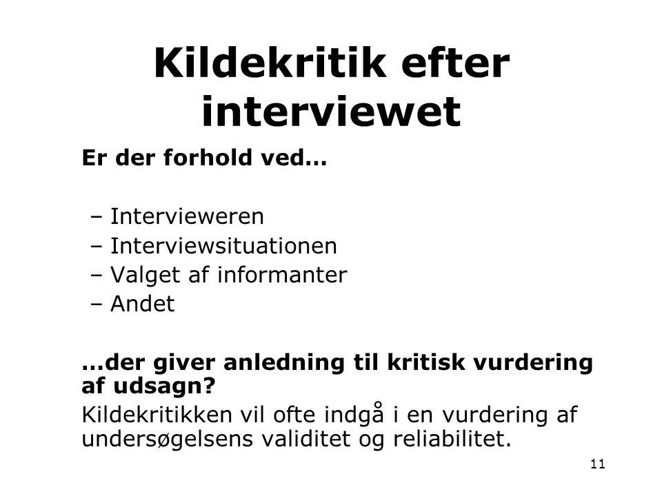 11 Er der forhold ved… –Intervieweren –Interviewsituationen –Valget af informanter –Andet …der giver anledning til kritisk vurdering af udsagn? Kildek