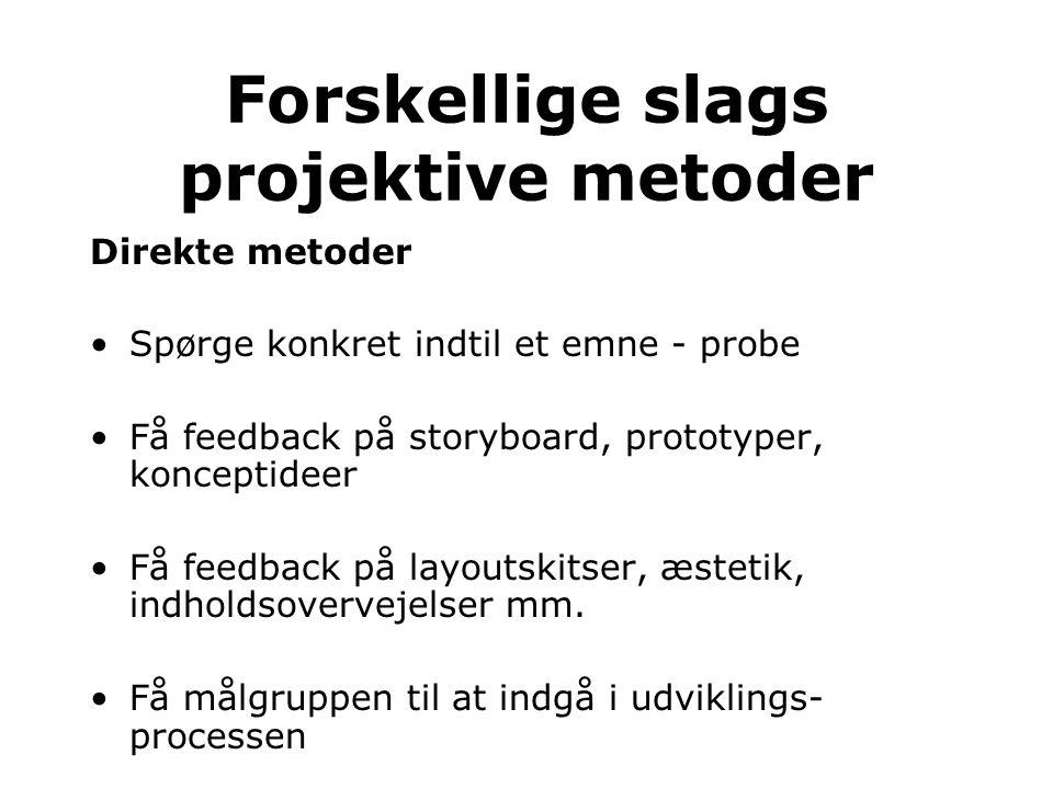 Direkte metoder •Spørge konkret indtil et emne - probe •Få feedback på storyboard, prototyper, konceptideer •Få feedback på layoutskitser, æstetik, in