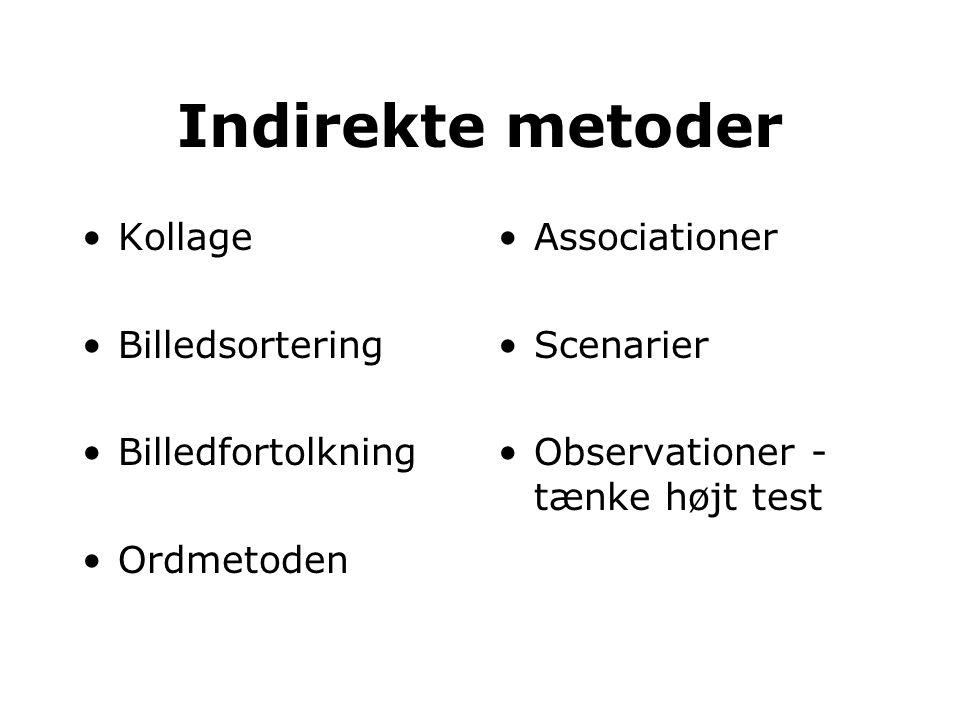 •Kollage •Billedsortering •Billedfortolkning •Ordmetoden •Associationer •Scenarier •Observationer - tænke højt test Indirekte metoder