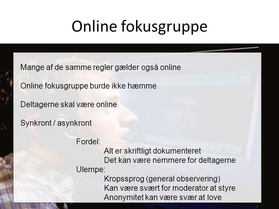 Online fokusgruppe Mange af de samme regler gælder også online Online fokusgruppe burde ikke hæmme Deltagerne skal være online Synkront / asynkront Fo