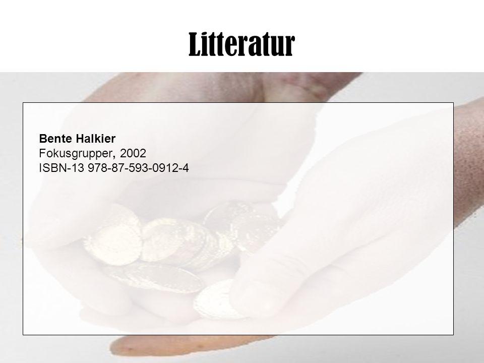 Litteratur Bente Halkier Fokusgrupper, 2002 ISBN-13 978-87-593-0912-4