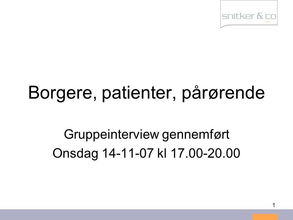 1 Borgere, patienter, pårørende Gruppeinterview gennemført Onsdag 14-11-07 kl 17.00-20.00