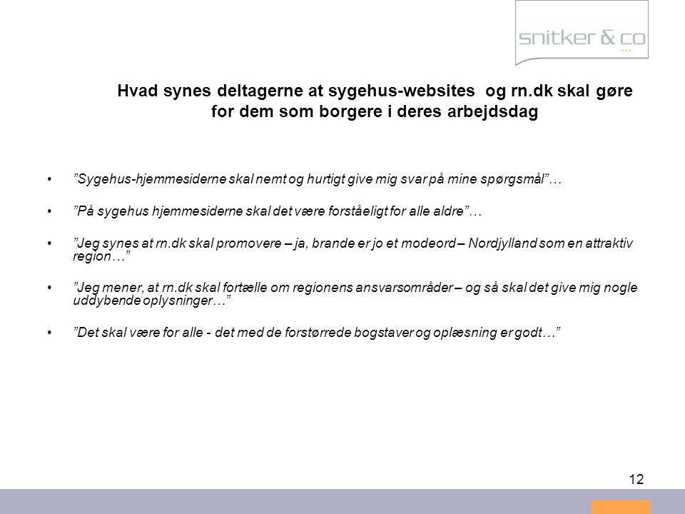 """12 Hvad synes deltagerne at sygehus-websites og rn.dk skal gøre for dem som borgere i deres arbejdsdag •""""Sygehus-hjemmesiderne skal nemt og hurtigt gi"""