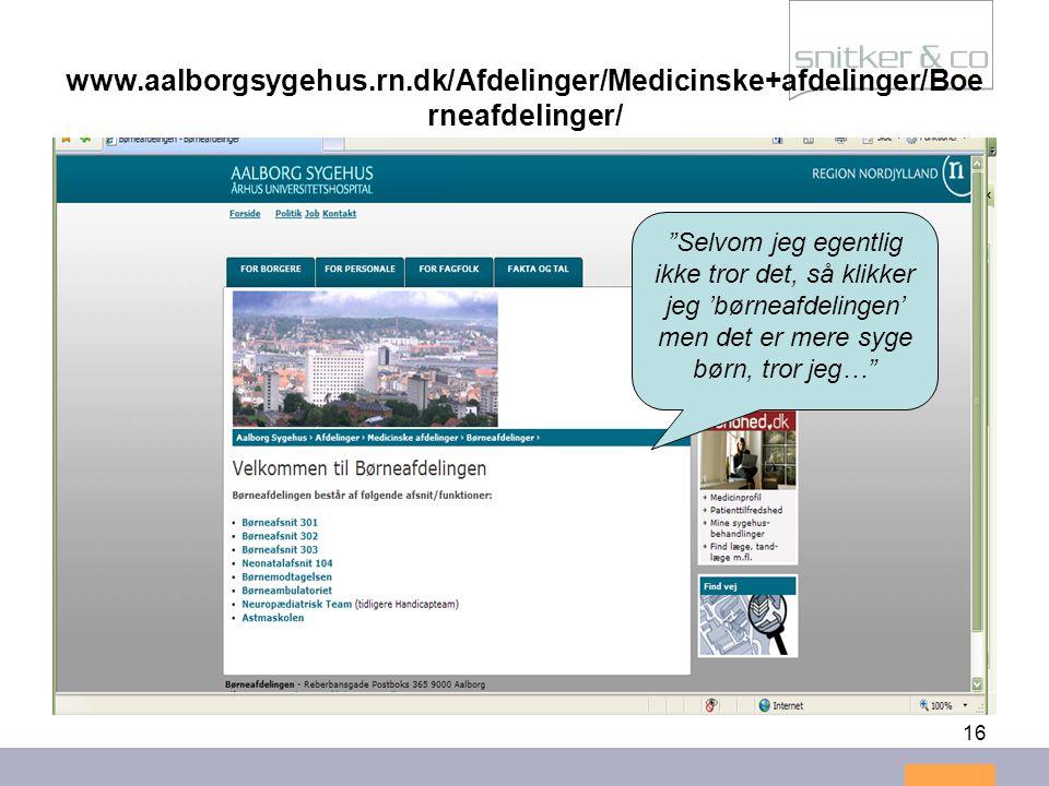 """16 www.aalborgsygehus.rn.dk/Afdelinger/Medicinske+afdelinger/Boe rneafdelinger/ """"Selvom jeg egentlig ikke tror det, så klikker jeg 'børneafdelingen' m"""