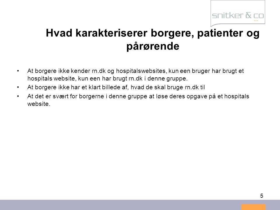 5 Hvad karakteriserer borgere, patienter og pårørende •At borgere ikke kender rn.dk og hospitalswebsites, kun een bruger har brugt et hospitals websit