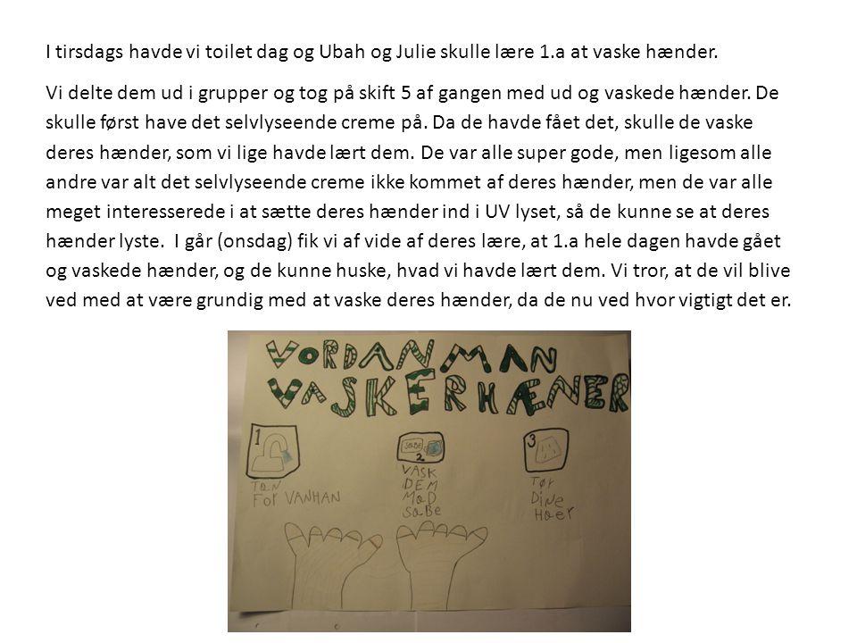 I tirsdags havde vi toilet dag og Ubah og Julie skulle lære 1.a at vaske hænder.