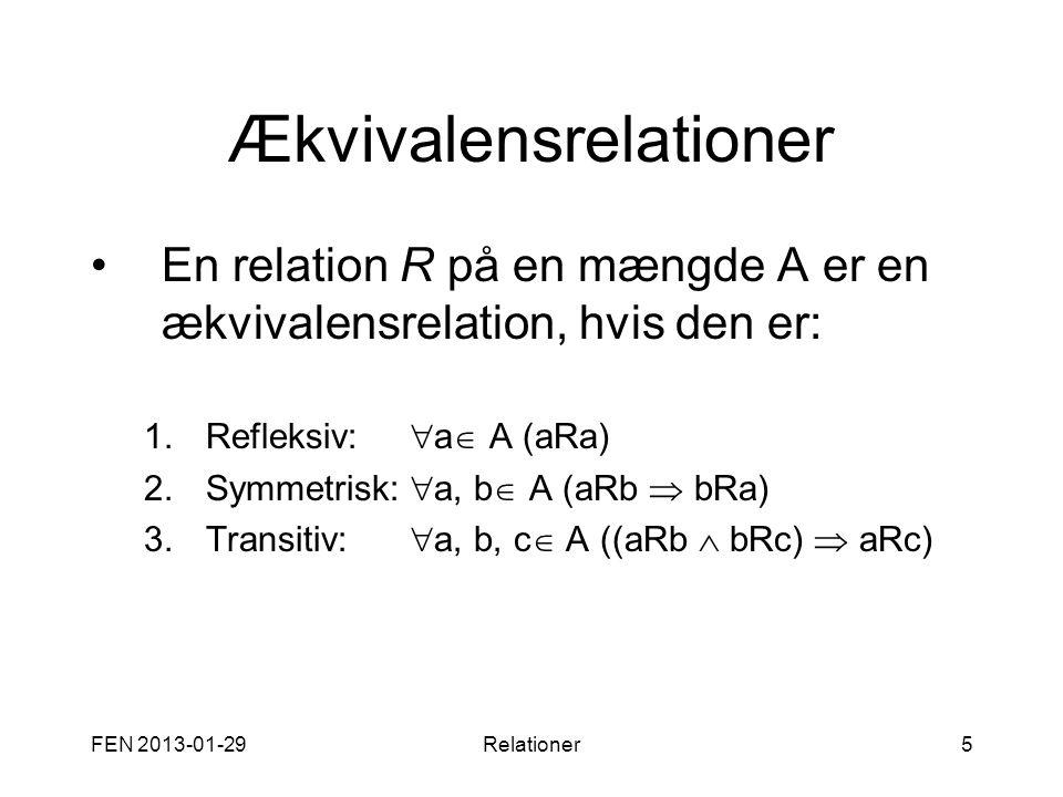 FEN 2013-01-29Relationer5 Ækvivalensrelationer •En relation R på en mængde A er en ækvivalensrelation, hvis den er: 1.Refleksiv:  a  A (aRa) 2.Symme