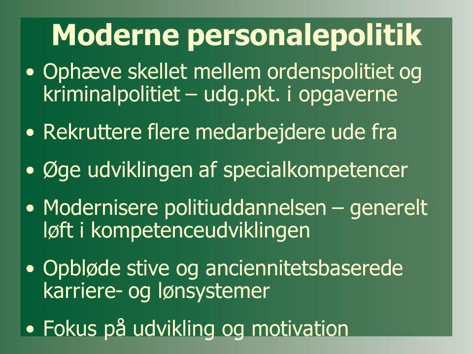 Moderne personalepolitik •Ophæve skellet mellem ordenspolitiet og kriminalpolitiet – udg.pkt.