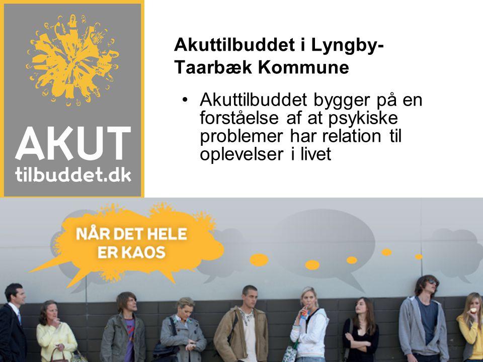 •Akuttilbuddet bygger på en forståelse af at psykiske problemer har relation til oplevelser i livet Akuttilbuddet i Lyngby- Taarbæk Kommune