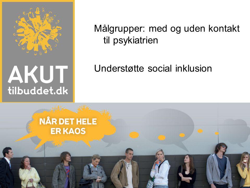 Målgrupper: med og uden kontakt til psykiatrien Understøtte social inklusion