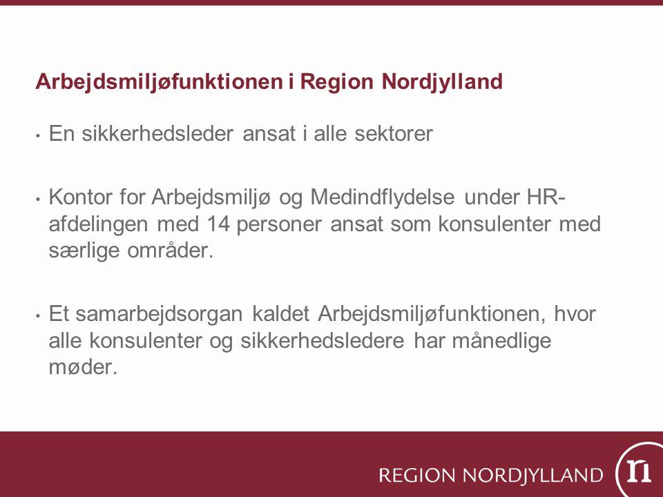 Arbejdsmiljøfunktionen i Region Nordjylland • En sikkerhedsleder ansat i alle sektorer • Kontor for Arbejdsmiljø og Medindflydelse under HR- afdelingen med 14 personer ansat som konsulenter med særlige områder.