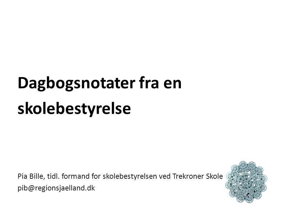 Dagbogsnotater fra en skolebestyrelse Pia Bille, tidl. formand for skolebestyrelsen ved Trekroner Skole pib@regionsjaelland.dk