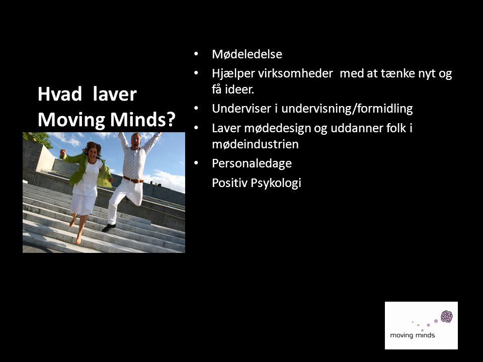 Hvad laver Moving Minds? • Mødeledelse • Hjælper virksomheder med at tænke nyt og få ideer. • Underviser i undervisning/formidling • Laver mødedesign