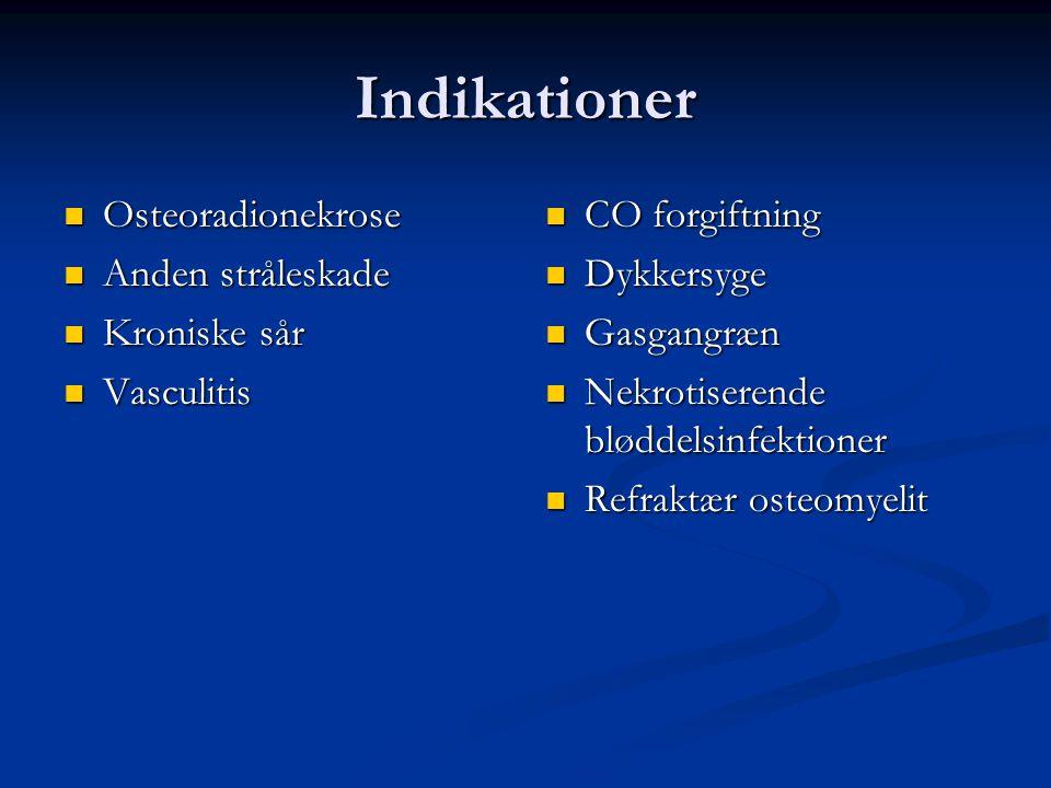 Indikationer  Osteoradionekrose  Anden stråleskade  Kroniske sår  Vasculitis  CO forgiftning  Dykkersyge  Gasgangræn  Nekrotiserende bløddelsinfektioner  Refraktær osteomyelit