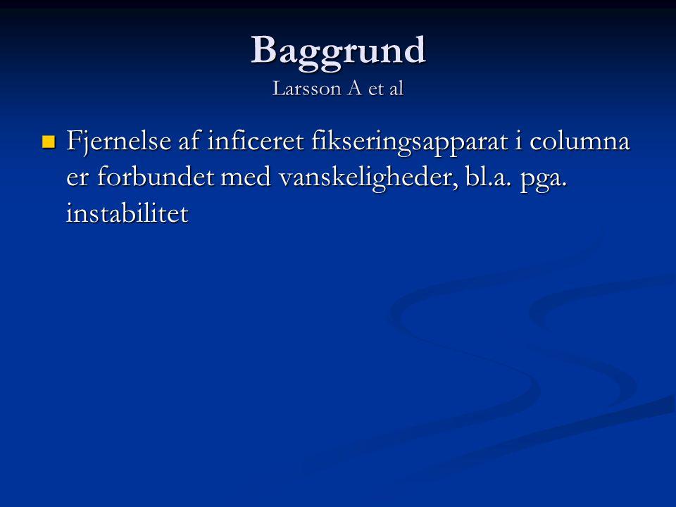 Baggrund Larsson A et al  Fjernelse af inficeret fikseringsapparat i columna er forbundet med vanskeligheder, bl.a. pga. instabilitet