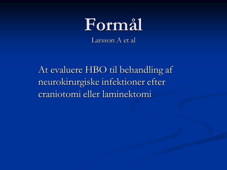Formål Larsson A et al At evaluere HBO til behandling af neurokirurgiske infektioner efter craniotomi eller laminektomi