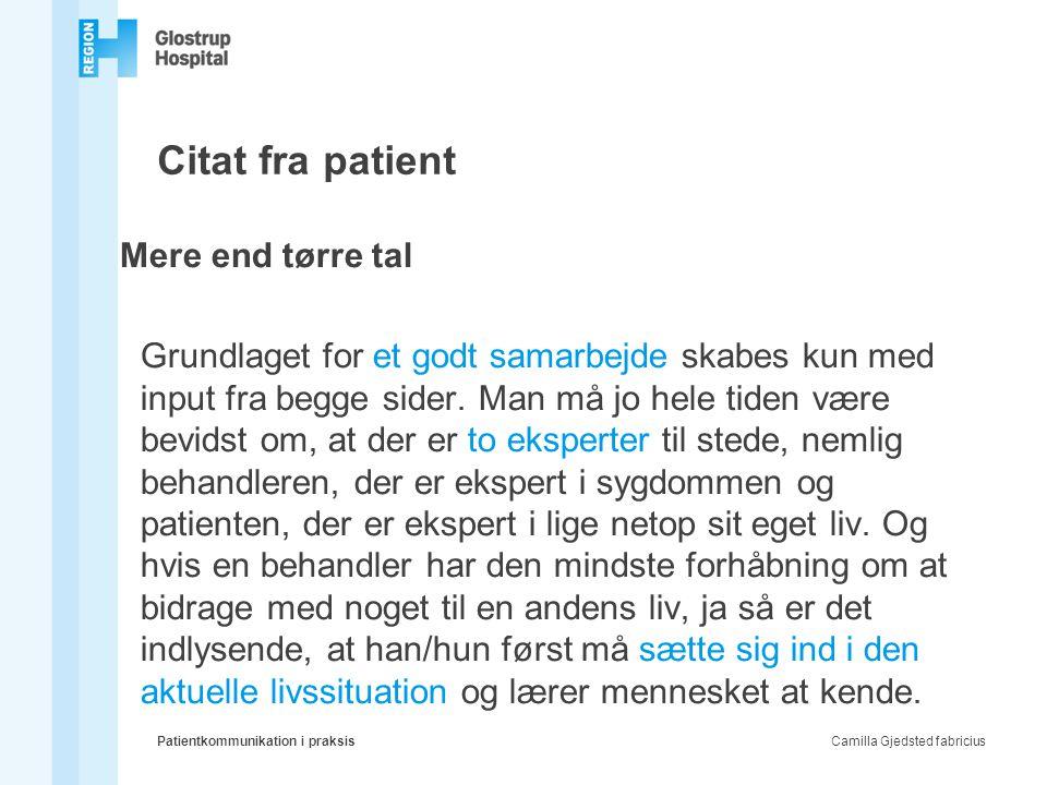 Citat fra patient Mere end tørre tal Grundlaget for et godt samarbejde skabes kun med input fra begge sider. Man må jo hele tiden være bevidst om, at