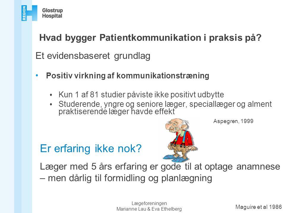 Hvad bygger Patientkommunikation i praksis på? Et evidensbaseret grundlag • Positiv virkning af kommunikationstræning • Kun 1 af 81 studier påviste ik