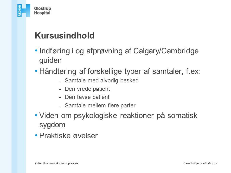 Kursusindhold • Indføring i og afprøvning af Calgary/Cambridge guiden • Håndtering af forskellige typer af samtaler, f.ex: -Samtale med alvorlig beske