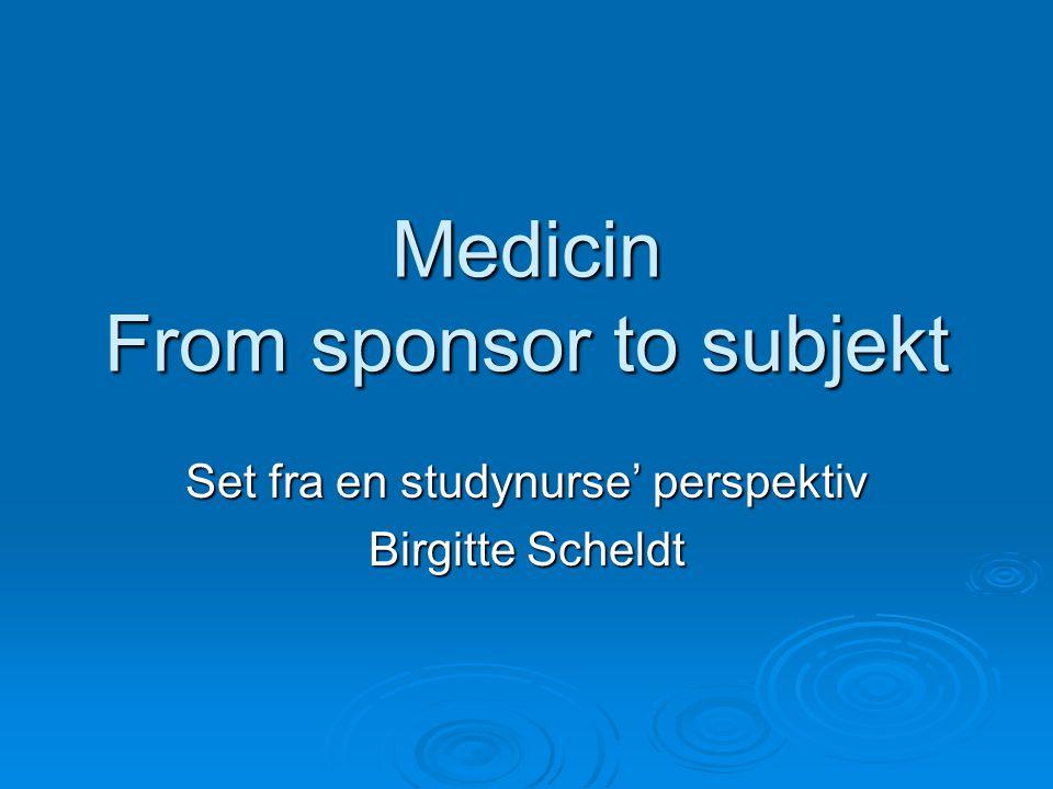 Medicin From sponsor to subjekt Set fra en studynurse' perspektiv Birgitte Scheldt
