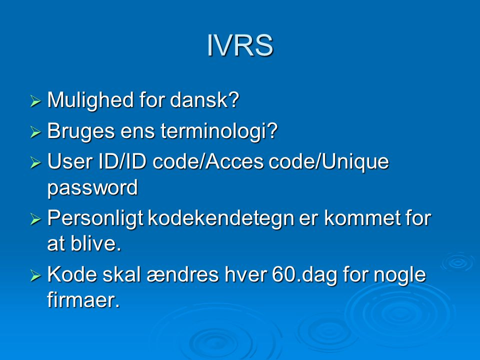 IVRS  Mulighed for dansk.  Bruges ens terminologi.