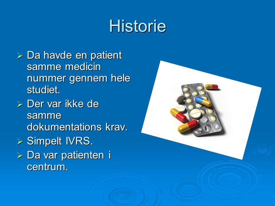 Historie  Da havde en patient samme medicin nummer gennem hele studiet.  Der var ikke de samme dokumentations krav.  Simpelt IVRS.  Da var patient