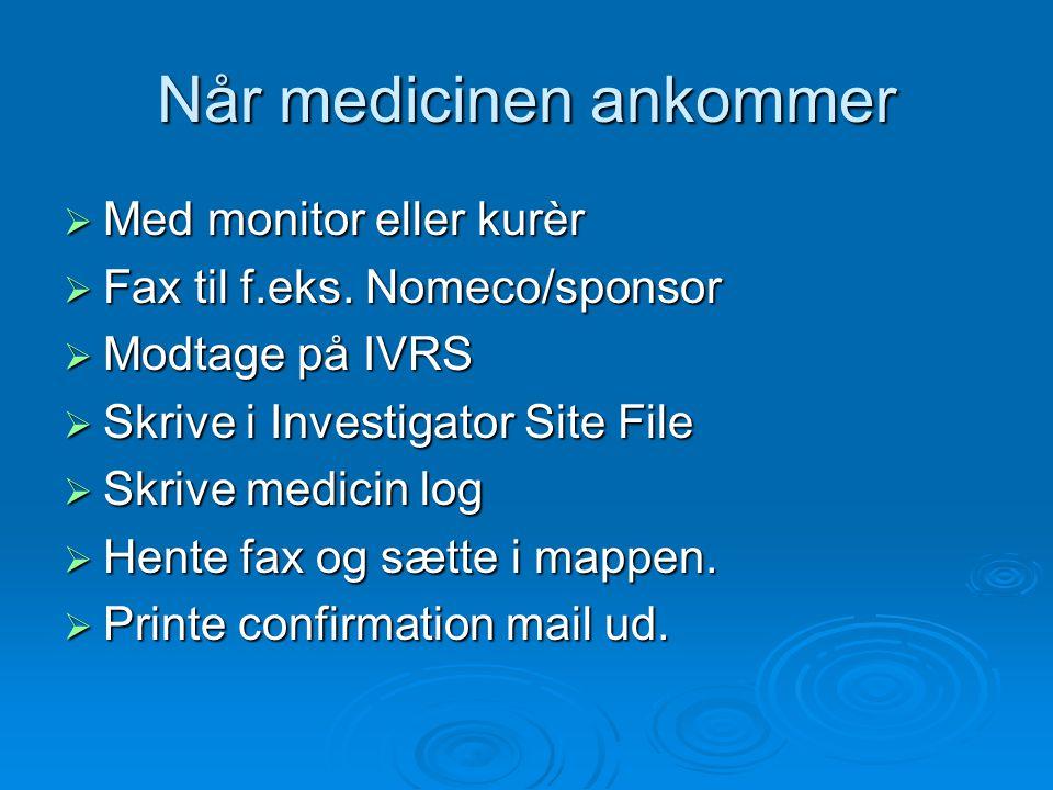 Når medicinen ankommer  Med monitor eller kurèr  Fax til f.eks. Nomeco/sponsor  Modtage på IVRS  Skrive i Investigator Site File  Skrive medicin