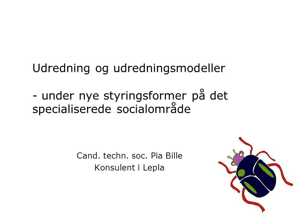 Udredning og udredningsmodeller - under nye styringsformer på det specialiserede socialområde Cand.