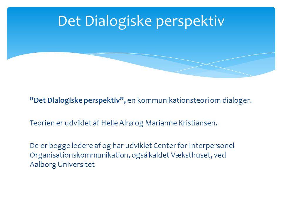 Det Dialogiske perspektiv Det Dialogiske perspektiv , en kommunikationsteori om dialoger.