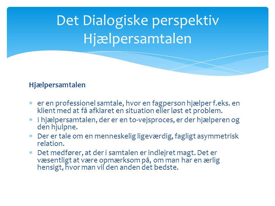 Det Dialogiske perspektiv Hjælpersamtalen Hjælpersamtalen  er en professionel samtale, hvor en fagperson hjælper f.eks.
