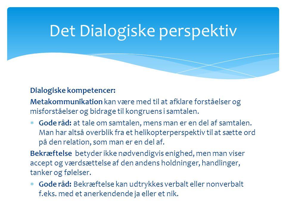 Det Dialogiske perspektiv Dialogiske kompetencer: Metakommunikation kan være med til at afklare forståelser og misforståelser og bidrage til kongruens i samtalen.