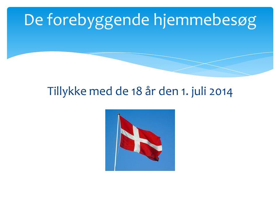 De forebyggende hjemmebesøg Tillykke med de 18 år den 1. juli 2014
