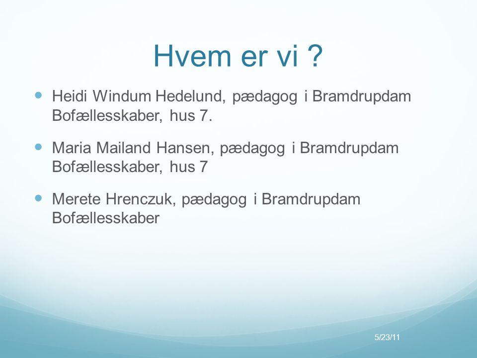 Hvem er vi ?  Heidi Windum Hedelund, pædagog i Bramdrupdam Bofællesskaber, hus 7.  Maria Mailand Hansen, pædagog i Bramdrupdam Bofællesskaber, hus 7