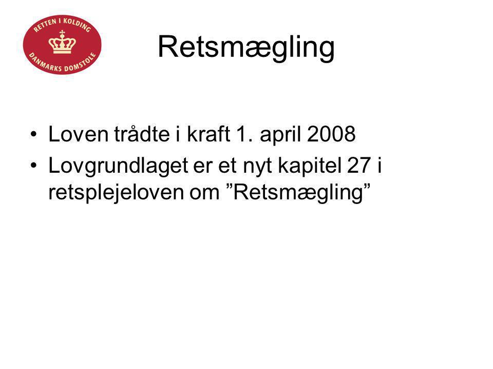 """Retsmægling •Loven trådte i kraft 1. april 2008 •Lovgrundlaget er et nyt kapitel 27 i retsplejeloven om """"Retsmægling"""""""