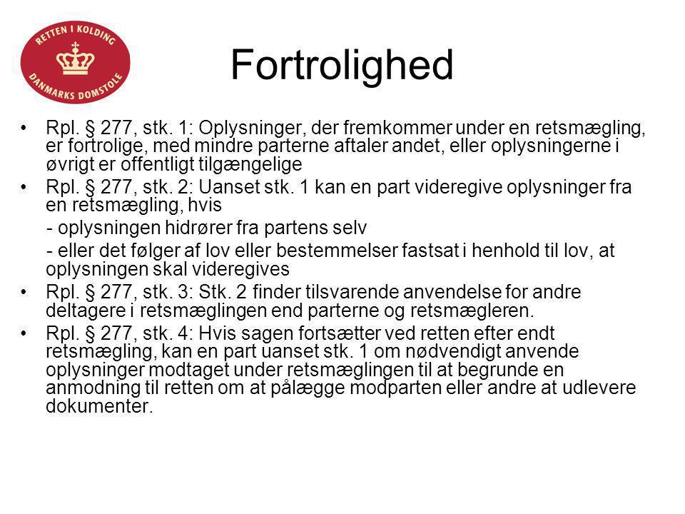 Fortrolighed •Rpl. § 277, stk. 1: Oplysninger, der fremkommer under en retsmægling, er fortrolige, med mindre parterne aftaler andet, eller oplysninge