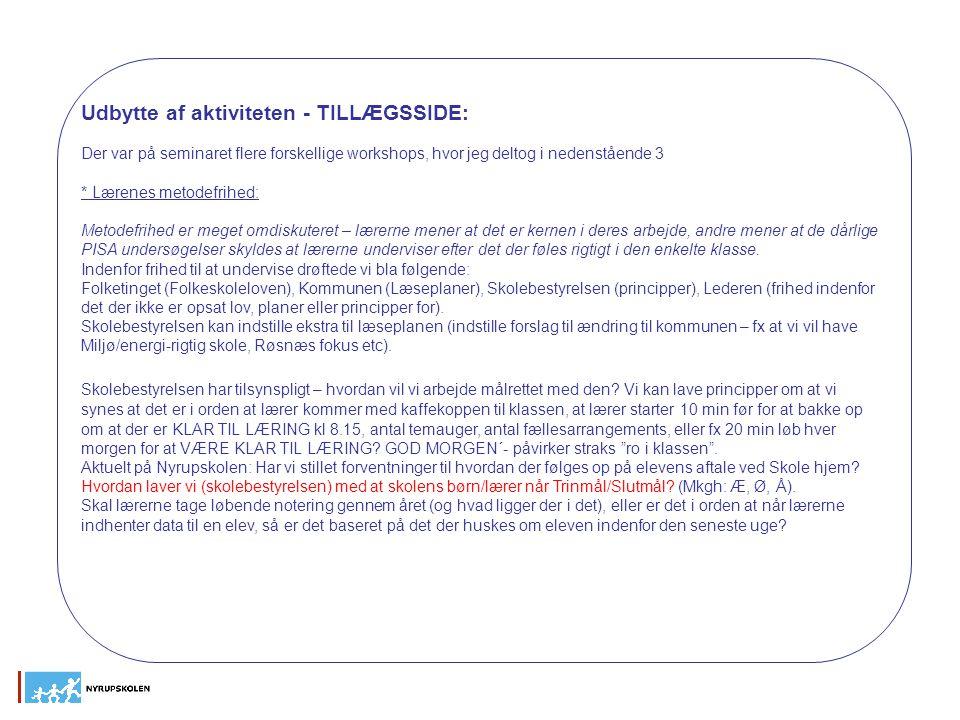 Udbytte af aktiviteten - TILLÆGSSIDE: Der var på seminaret flere forskellige workshops, hvor jeg deltog i nedenstående 3 * Lærenes metodefrihed: Metod