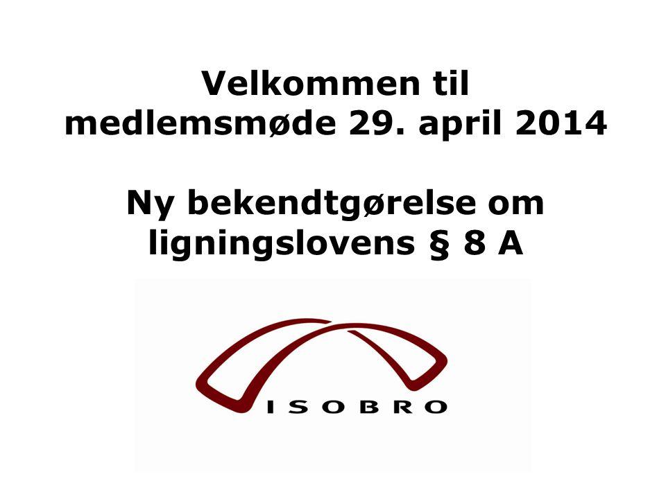 Velkommen til medlemsmøde 29. april 2014 Ny bekendtgørelse om ligningslovens § 8 A