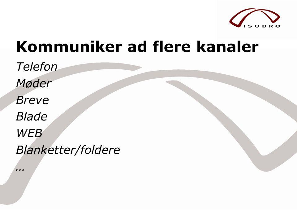 Kommuniker ad flere kanaler Telefon Møder Breve Blade WEB Blanketter/foldere …