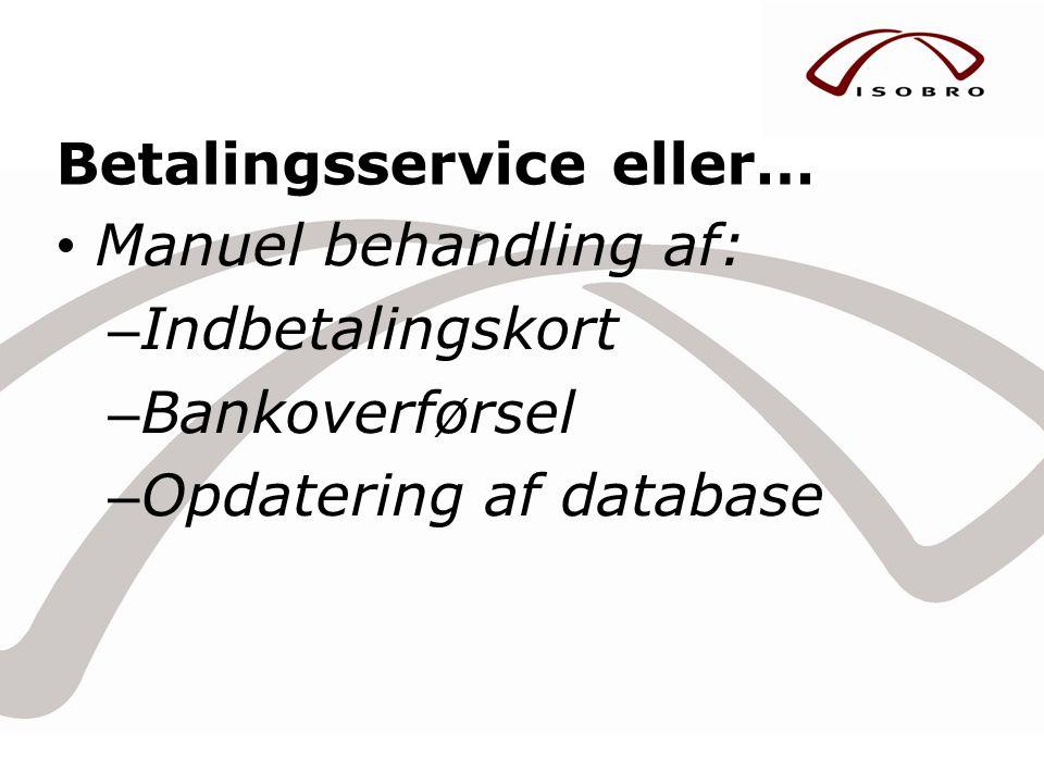 Betalingsservice eller… • Manuel behandling af: – Indbetalingskort – Bankoverførsel – Opdatering af database