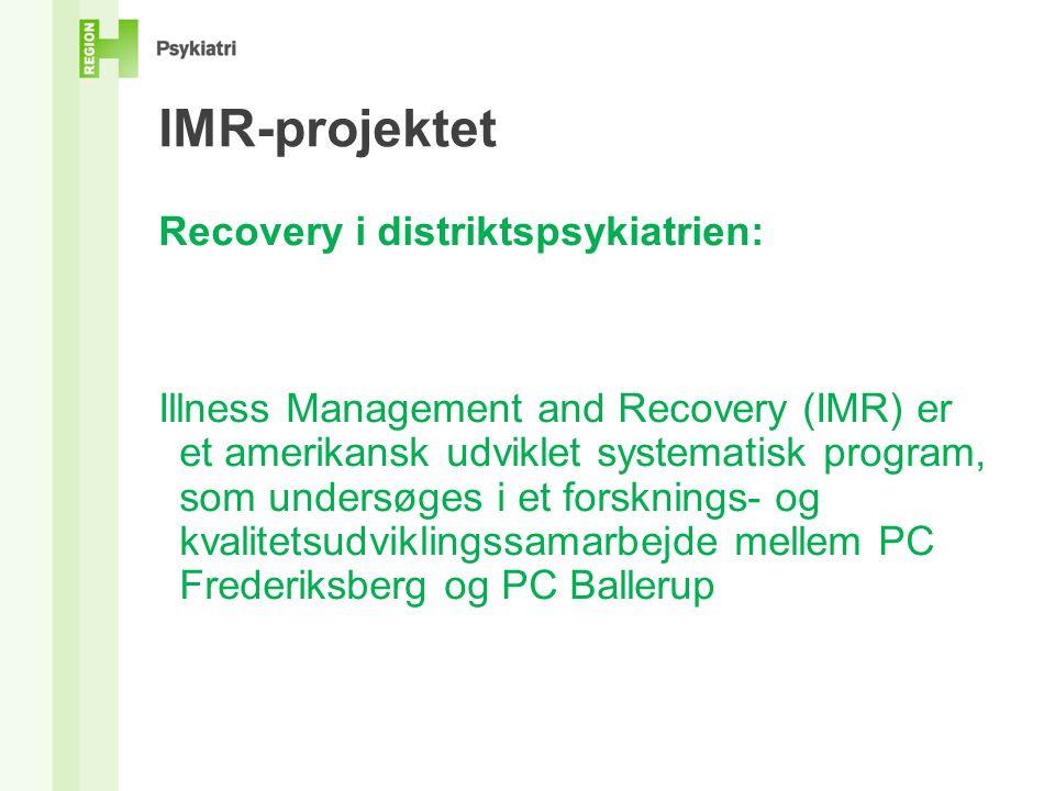 IMR-projektet Recovery i distriktspsykiatrien: Illness Management and Recovery (IMR) er et amerikansk udviklet systematisk program, som undersøges i et forsknings- og kvalitetsudviklingssamarbejde mellem PC Frederiksberg og PC Ballerup