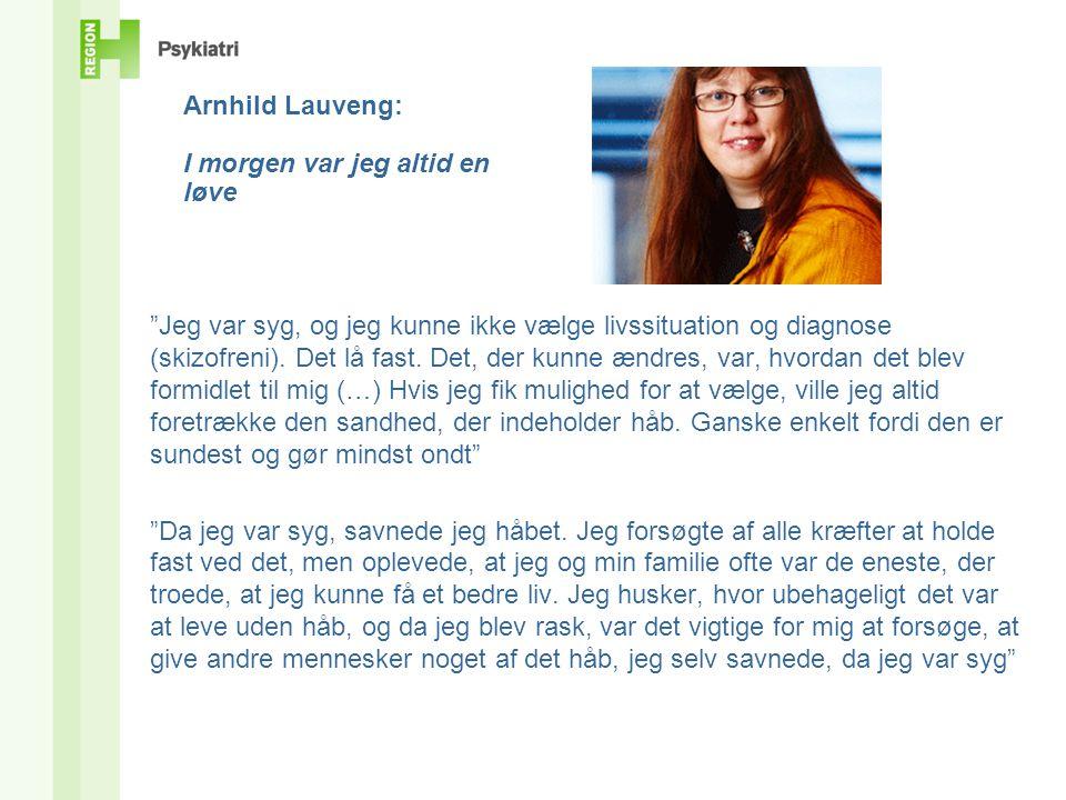 Arnhild Lauveng: I morgen var jeg altid en løve Jeg var syg, og jeg kunne ikke vælge livssituation og diagnose (skizofreni).