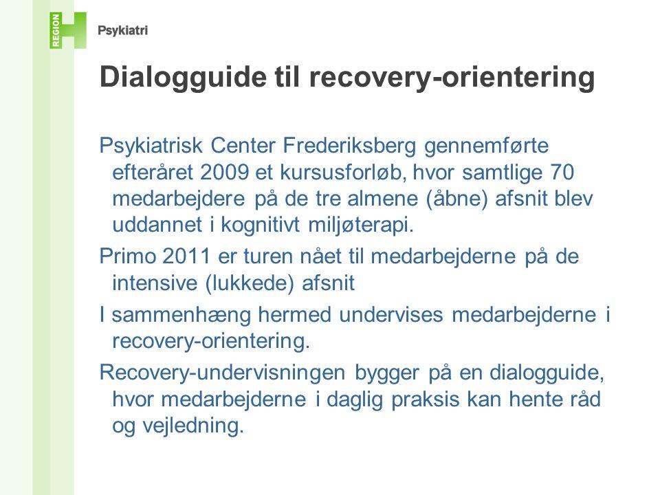 Dialogguide til recovery-orientering Psykiatrisk Center Frederiksberg gennemførte efteråret 2009 et kursusforløb, hvor samtlige 70 medarbejdere på de tre almene (åbne) afsnit blev uddannet i kognitivt miljøterapi.