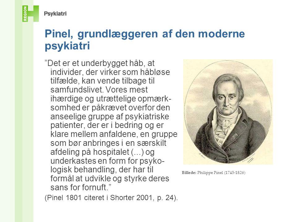 Pinel, grundlæggeren af den moderne psykiatri Det er et underbygget håb, at individer, der virker som håbløse tilfælde, kan vende tilbage til samfundslivet.