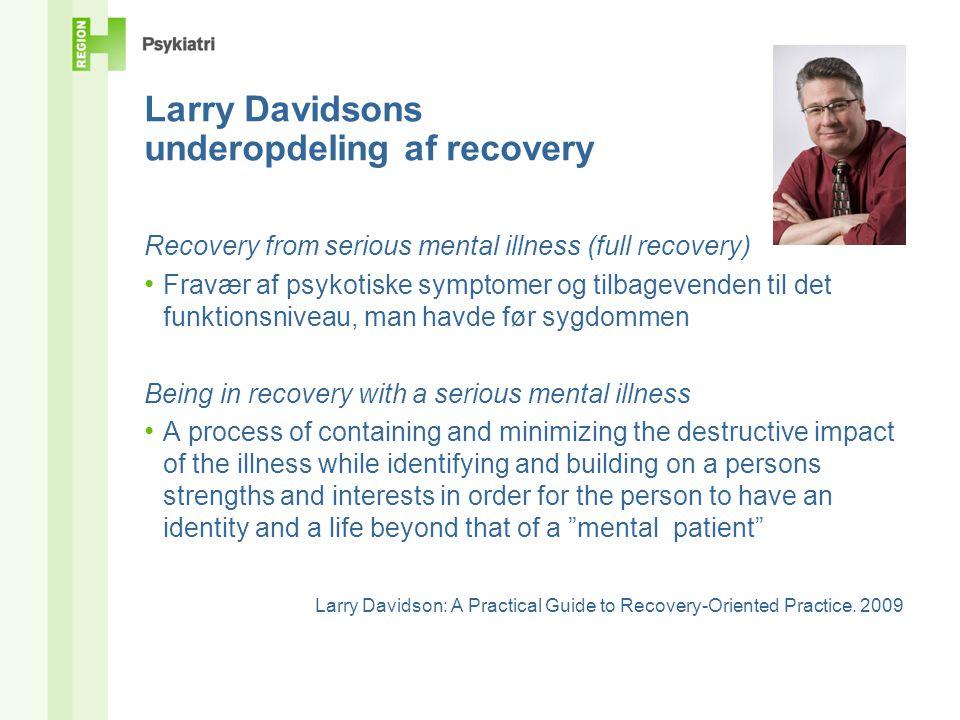 Recovery • Recovery er en psykologisk proces, som foregår i patienten selv • Ydre faktorer (familie, andet netværk, professionelle, behandling og støtte) kan fremme eller hæmme den enkeltes mulighed for at komme sig
