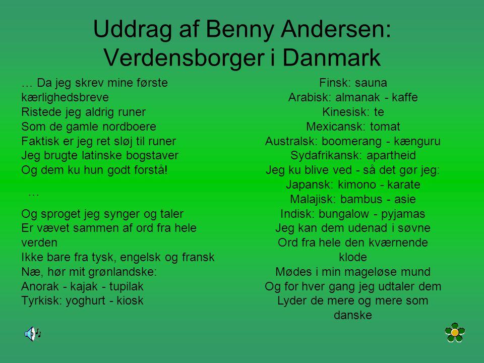 Uddrag af Benny Andersen: Verdensborger i Danmark … Da jeg skrev mine første kærlighedsbreve Ristede jeg aldrig runer Som de gamle nordboere Faktisk e