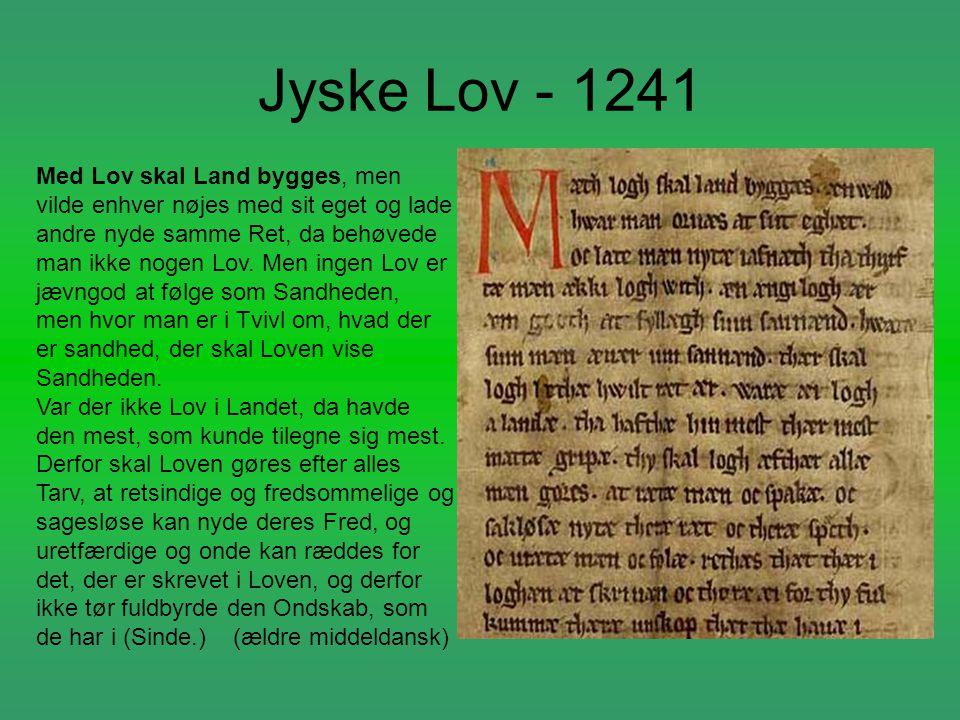 Jyske Lov - 1241 Med Lov skal Land bygges, men vilde enhver nøjes med sit eget og lade andre nyde samme Ret, da behøvede man ikke nogen Lov. Men ingen