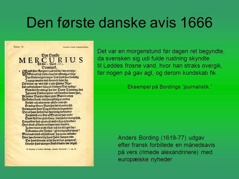 Den første danske avis 1666 Anders Bording (1619-77) udgav efter fransk forbillede en månedsavis på vers (rimede alexandrinere) med europæiske nyheder